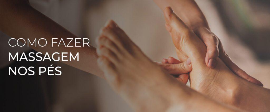 como fazer fazer massagme nos pés